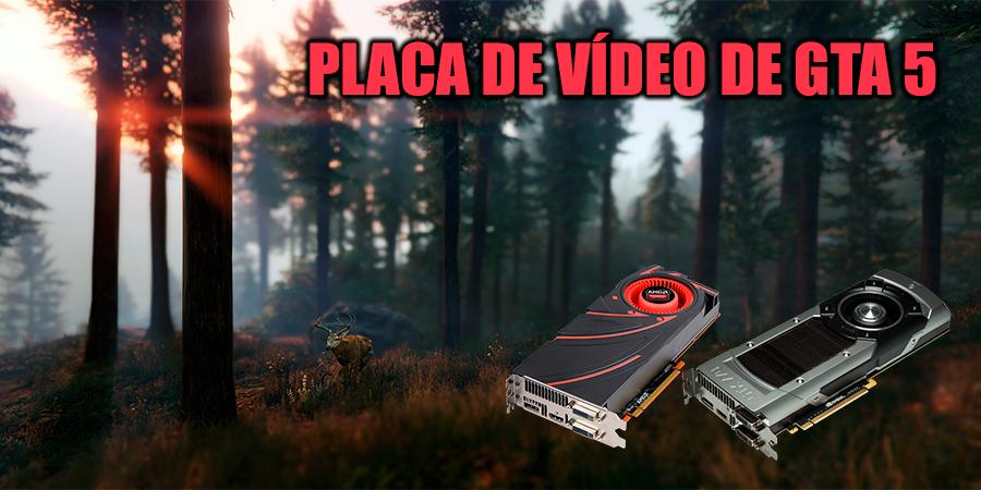 o Que a placa de vídeo vai ser melhor para o GTA 5?